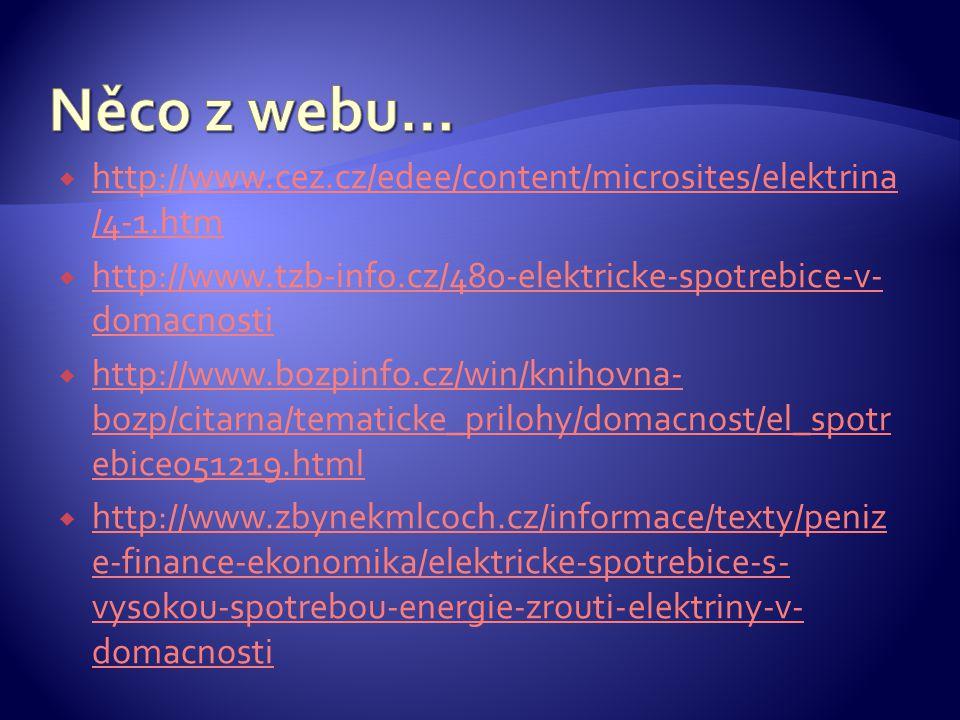 Něco z webu… http://www.cez.cz/edee/content/microsites/elektrina/4-1.htm. http://www.tzb-info.cz/480-elektricke-spotrebice-v-domacnosti.