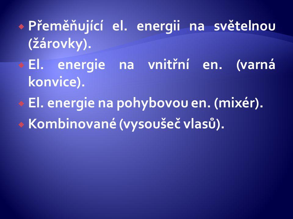 Přeměňující el. energii na světelnou (žárovky).