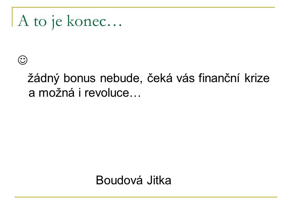 A to je konec…  žádný bonus nebude, čeká vás finanční krize a možná i revoluce… Boudová Jitka