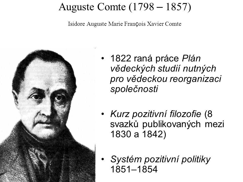 Auguste Comte (1798 – 1857) Isidore Auguste Marie François Xavier Comte