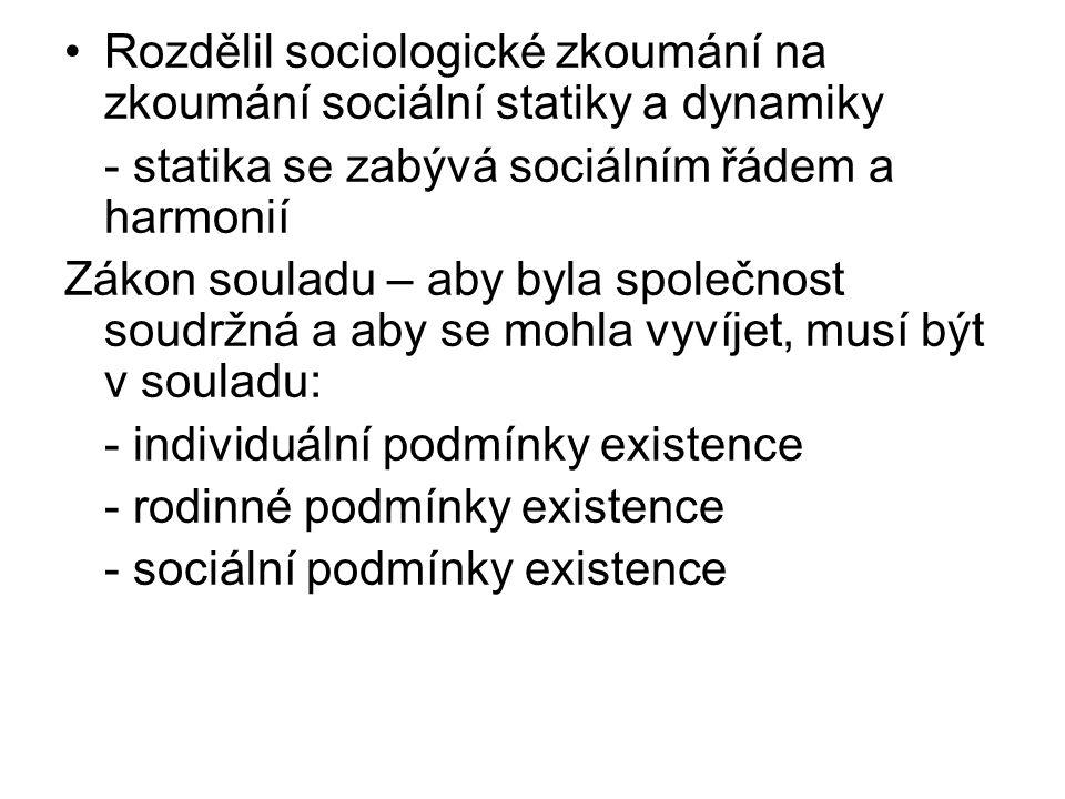 Rozdělil sociologické zkoumání na zkoumání sociální statiky a dynamiky