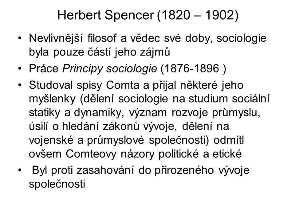 Herbert Spencer (1820 – 1902) Nevlivnější filosof a vědec své doby, sociologie byla pouze částí jeho zájmů.