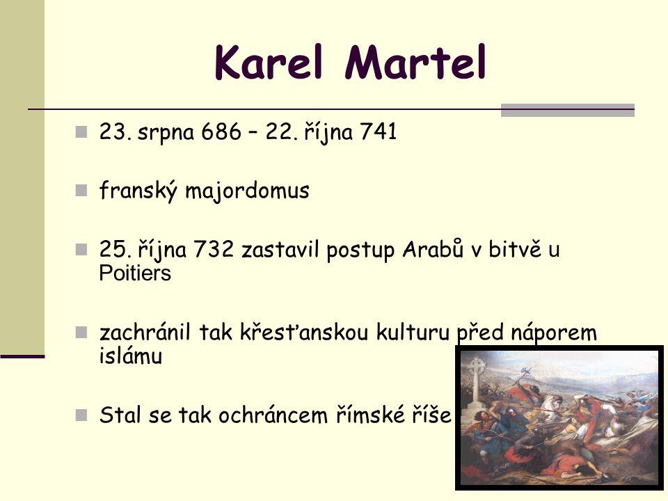 Karel Martel 23. srpna 686 – 22. října 741 franský majordomus