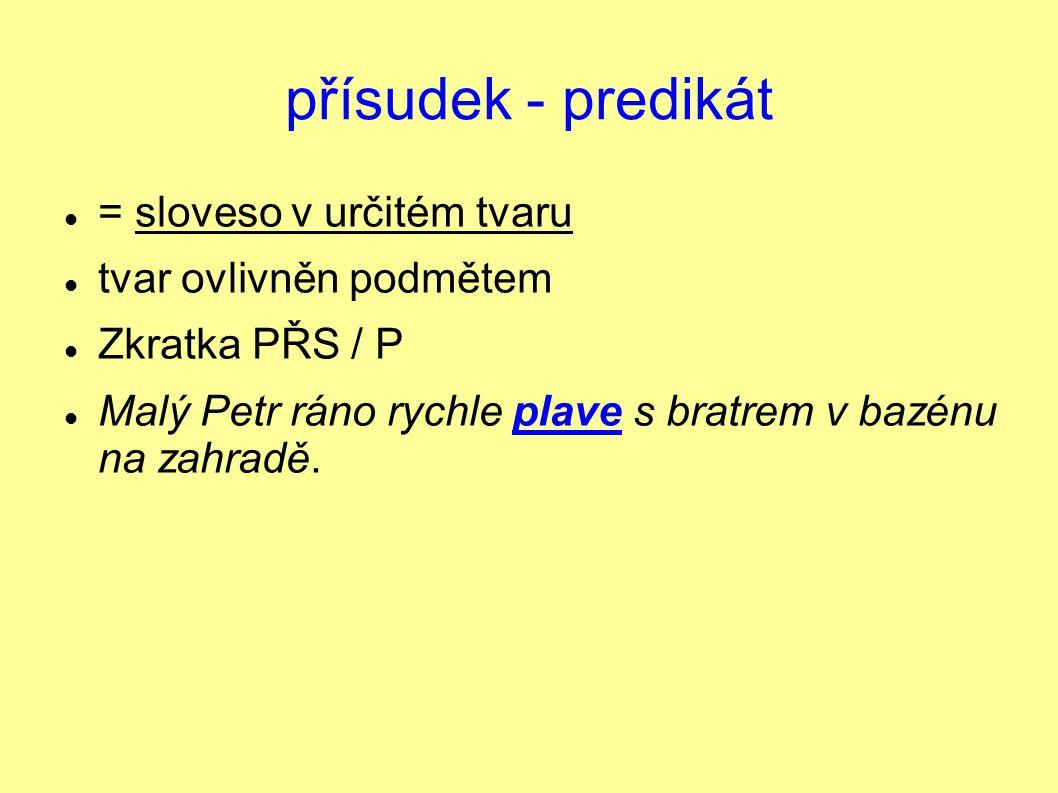 přísudek - predikát = sloveso v určitém tvaru tvar ovlivněn podmětem