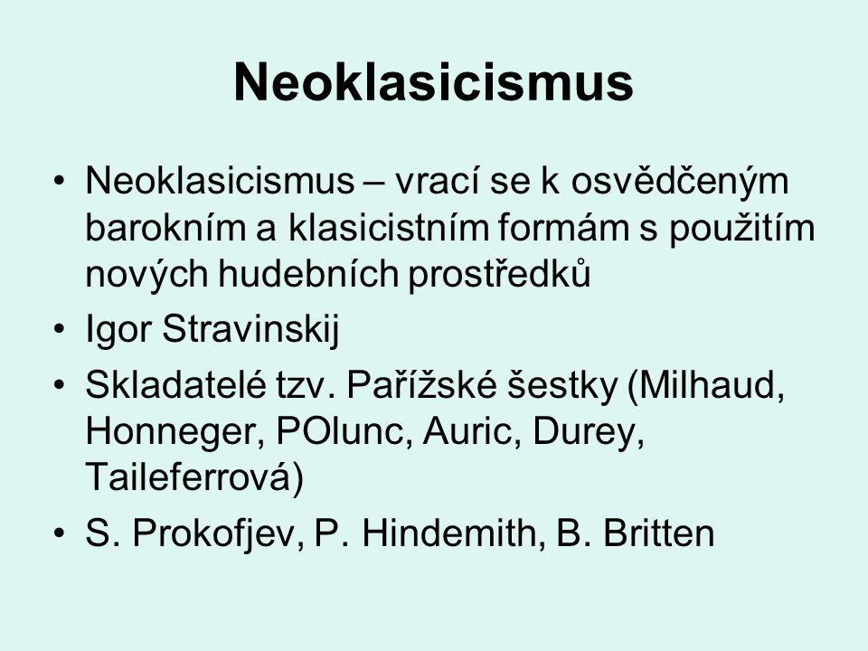 Neoklasicismus Neoklasicismus – vrací se k osvědčeným barokním a klasicistním formám s použitím nových hudebních prostředků.