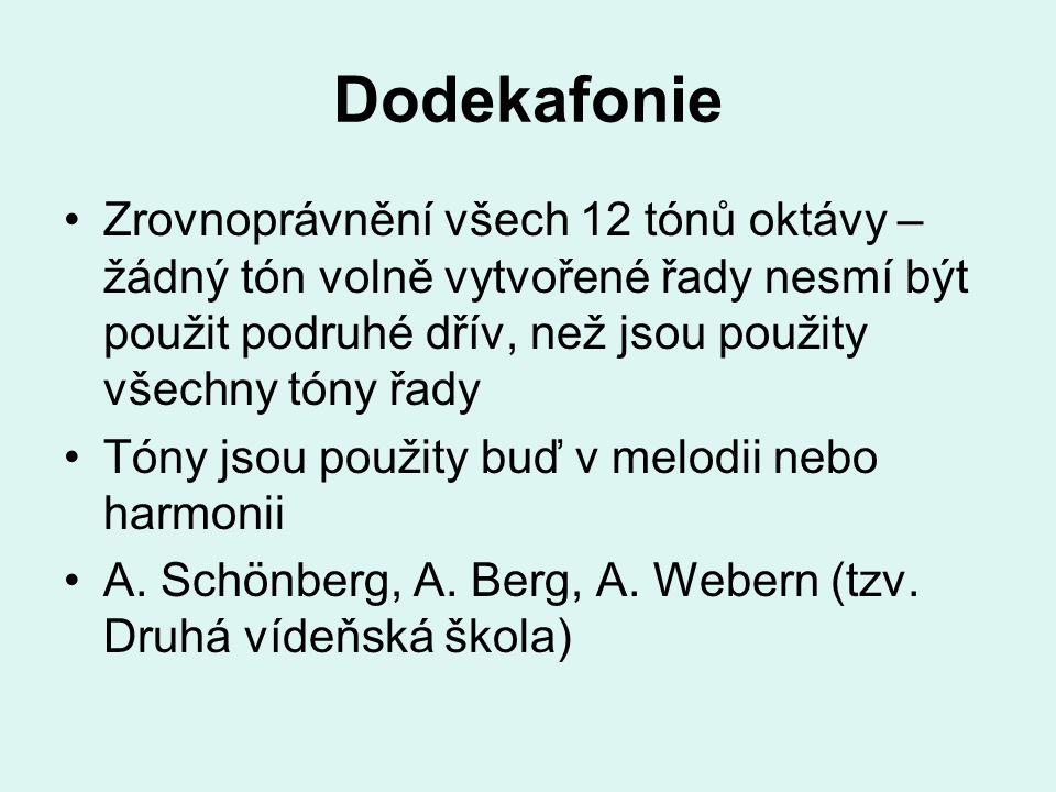 Dodekafonie Zrovnoprávnění všech 12 tónů oktávy – žádný tón volně vytvořené řady nesmí být použit podruhé dřív, než jsou použity všechny tóny řady.