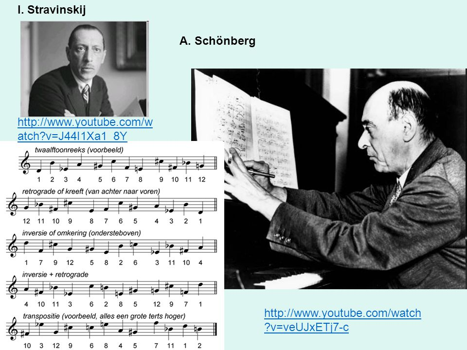 I. Stravinskij A. Schönberg. http://www.youtube.com/watch v=J44I1Xa1_8Y.