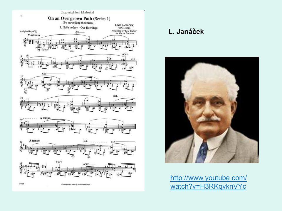 L. Janáček http://www.youtube.com/watch v=H3RKqvknVYc