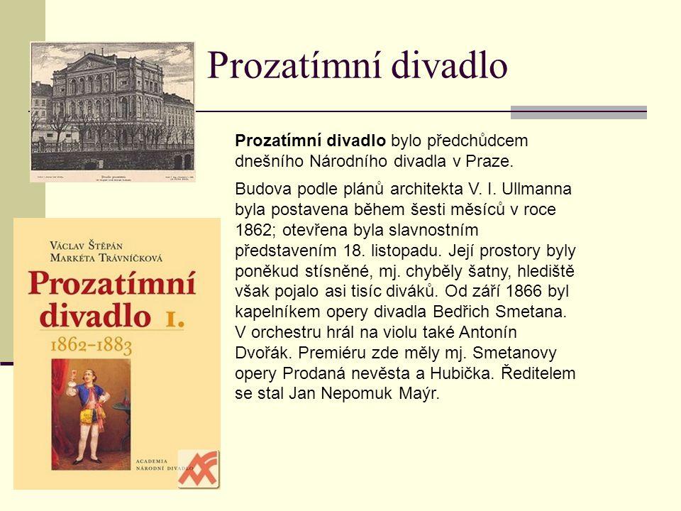 Prozatímní divadlo Prozatímní divadlo bylo předchůdcem dnešního Národního divadla v Praze.