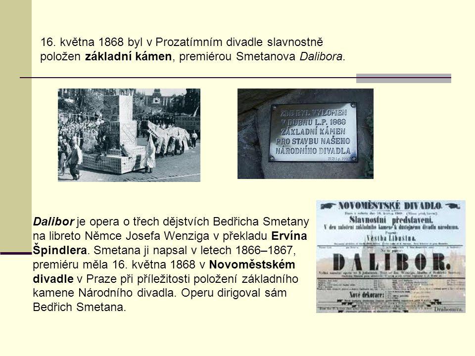 16. května 1868 byl v Prozatímním divadle slavnostně položen základní kámen, premiérou Smetanova Dalibora.