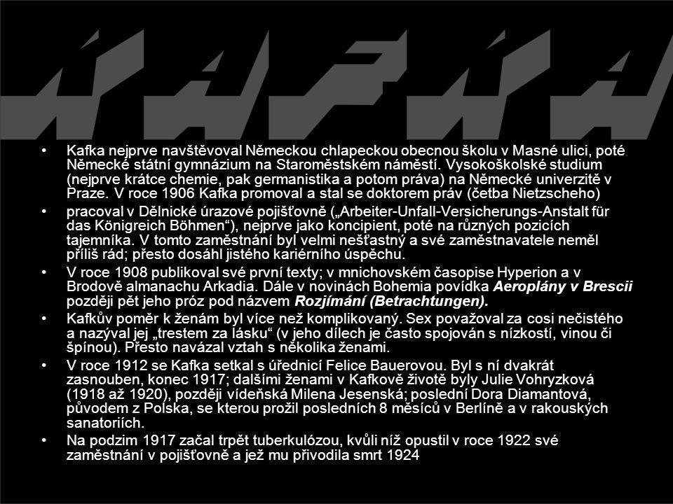 Kafka nejprve navštěvoval Německou chlapeckou obecnou školu v Masné ulici, poté Německé státní gymnázium na Staroměstském náměstí. Vysokoškolské studium (nejprve krátce chemie, pak germanistika a potom práva) na Německé univerzitě v Praze. V roce 1906 Kafka promoval a stal se doktorem práv (četba Nietzscheho)