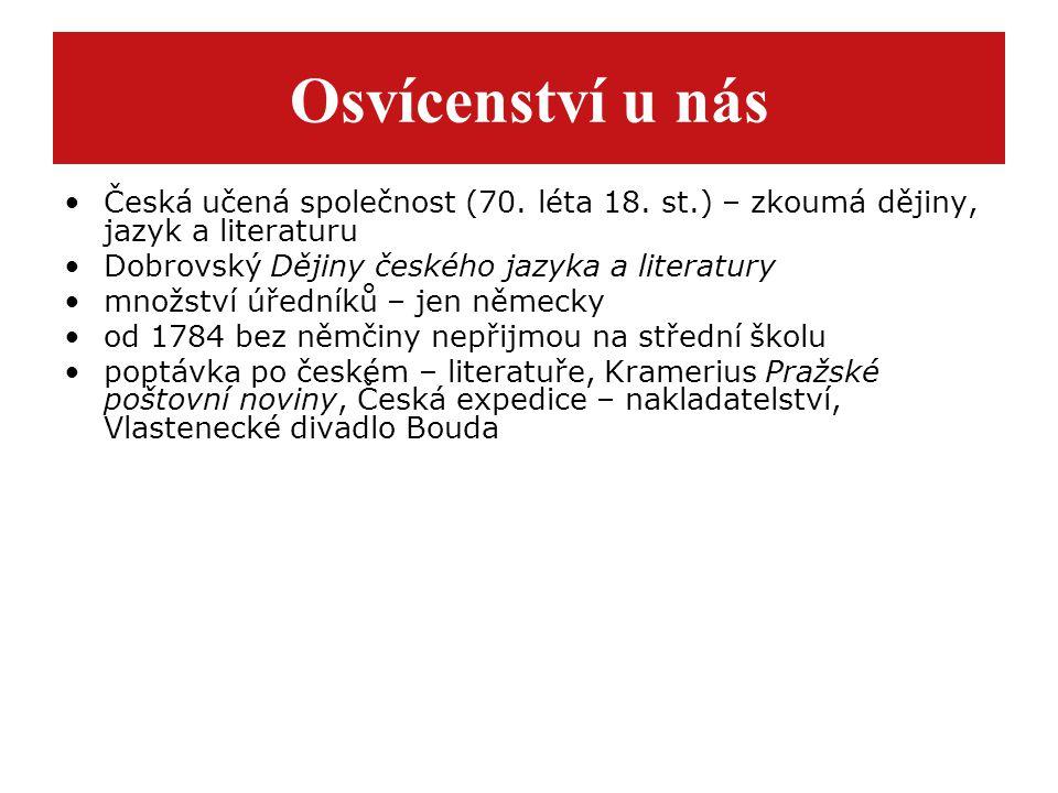 Osvícenství u nás Česká učená společnost (70. léta 18. st.) – zkoumá dějiny, jazyk a literaturu. Dobrovský Dějiny českého jazyka a literatury.