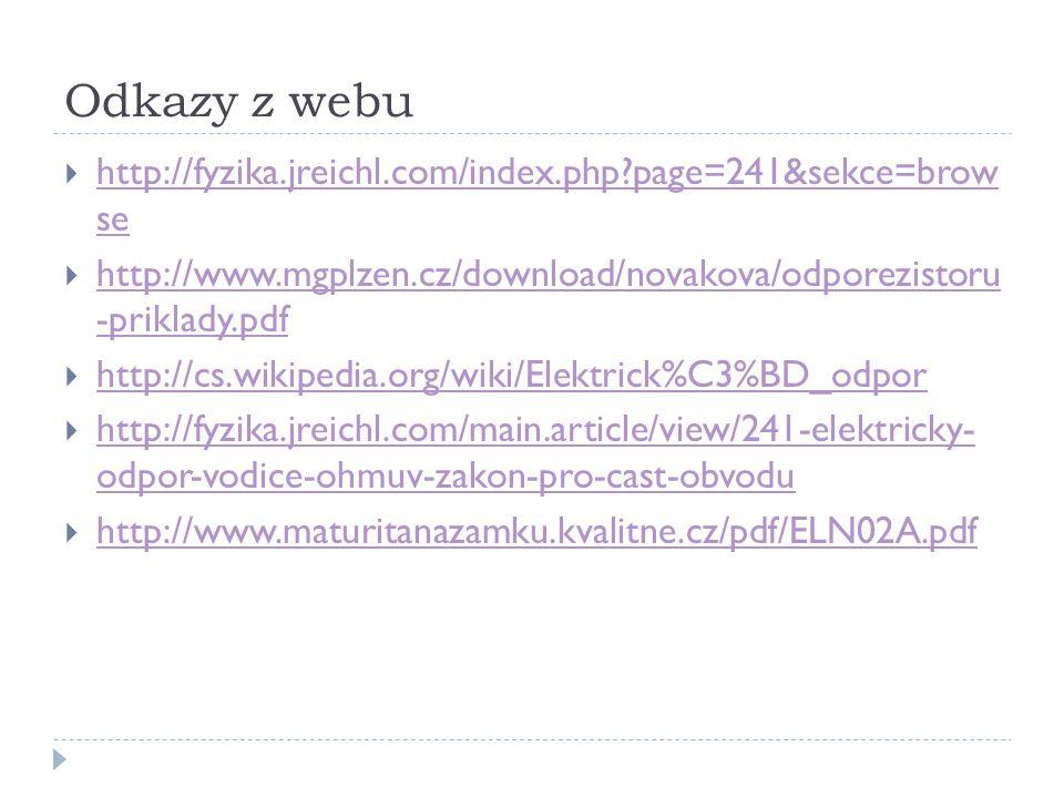 Odkazy z webu http://fyzika.jreichl.com/index.php page=241&sekce=brow se. http://www.mgplzen.cz/download/novakova/odporezistoru -priklady.pdf.