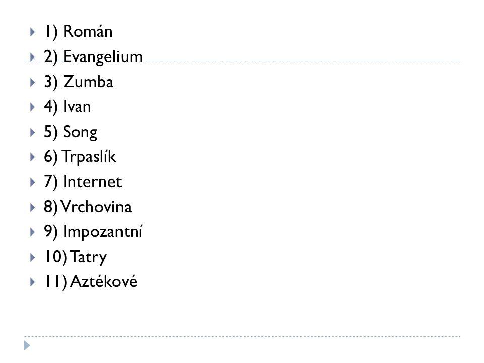 1) Román 2) Evangelium. 3) Zumba. 4) Ivan. 5) Song. 6) Trpaslík. 7) Internet. 8) Vrchovina. 9) Impozantní.