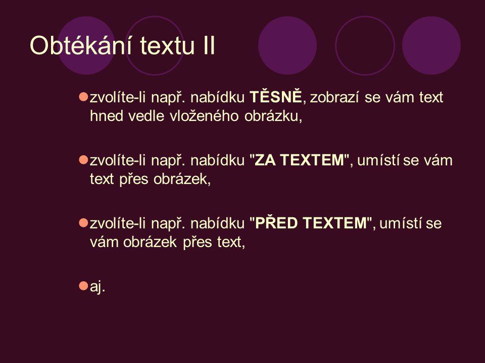 Obtékání textu II zvolíte-li např. nabídku TĚSNĚ, zobrazí se vám text hned vedle vloženého obrázku,