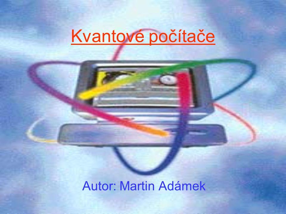 Kvantové počítače Autor: Martin Adámek