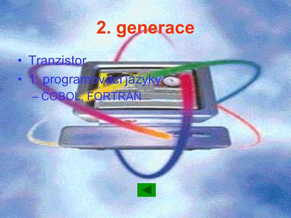 2. generace Tranzistor 1. programovací jazyky COBOL, FORTRAN