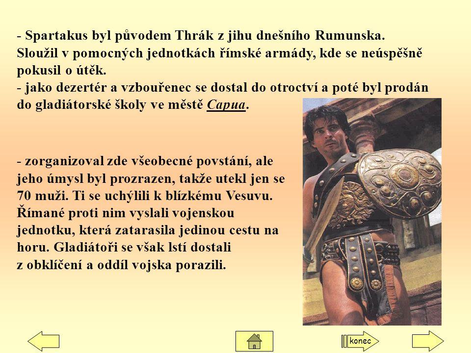 - Spartakus byl původem Thrák z jihu dnešního Rumunska.