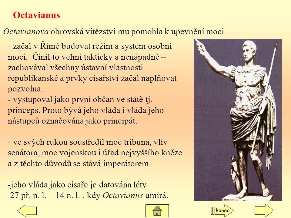 Octavianus Octavianova obrovská vítězství mu pomohla k upevnění moci.