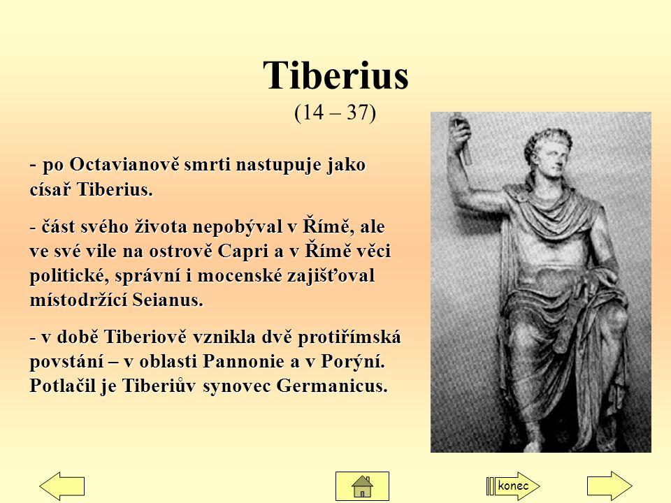 Tiberius (14 – 37) - po Octavianově smrti nastupuje jako císař Tiberius.