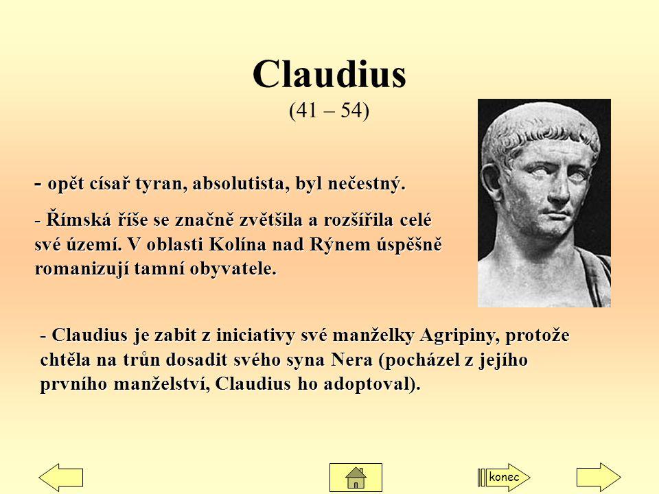 Claudius (41 – 54) - opět císař tyran, absolutista, byl nečestný.