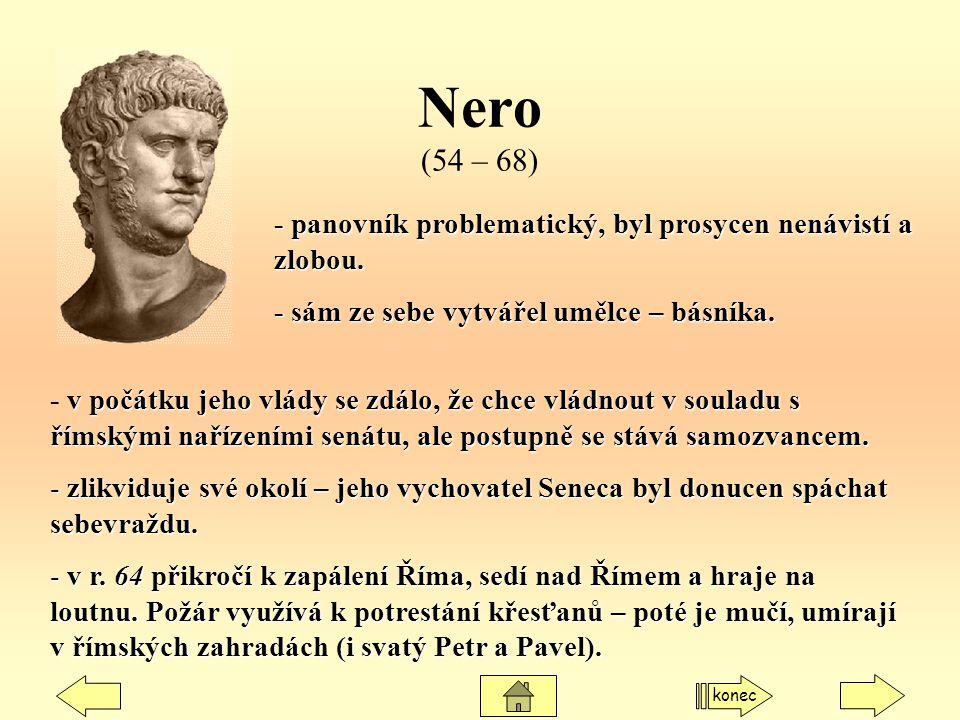 Nero (54 – 68) - panovník problematický, byl prosycen nenávistí a zlobou. - sám ze sebe vytvářel umělce – básníka.