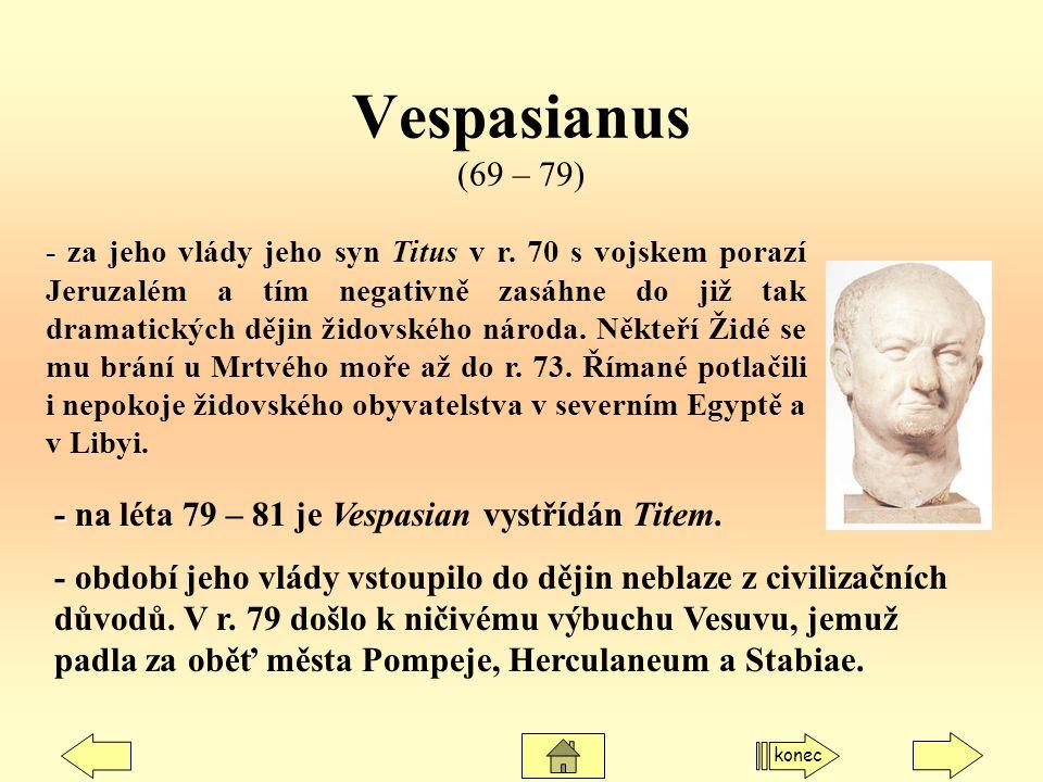 Vespasianus (69 – 79) - na léta 79 – 81 je Vespasian vystřídán Titem.