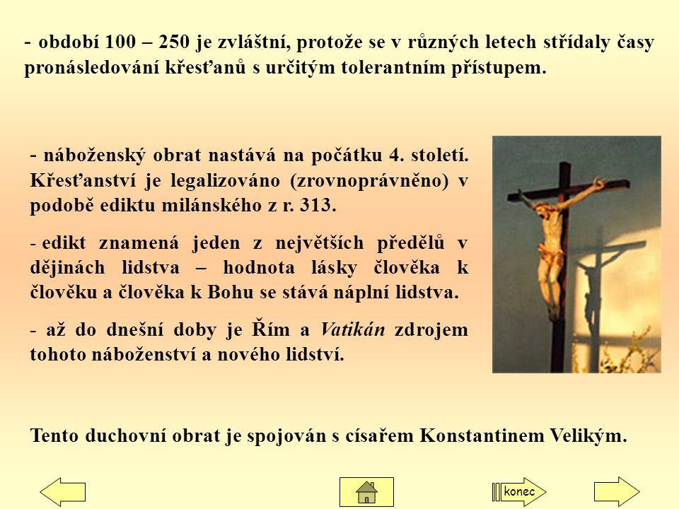 - období 100 – 250 je zvláštní, protože se v různých letech střídaly časy pronásledování křesťanů s určitým tolerantním přístupem.