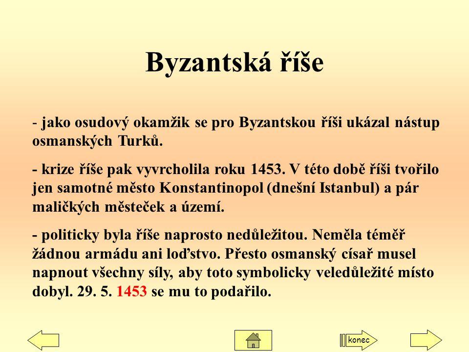 Byzantská říše - jako osudový okamžik se pro Byzantskou říši ukázal nástup osmanských Turků.