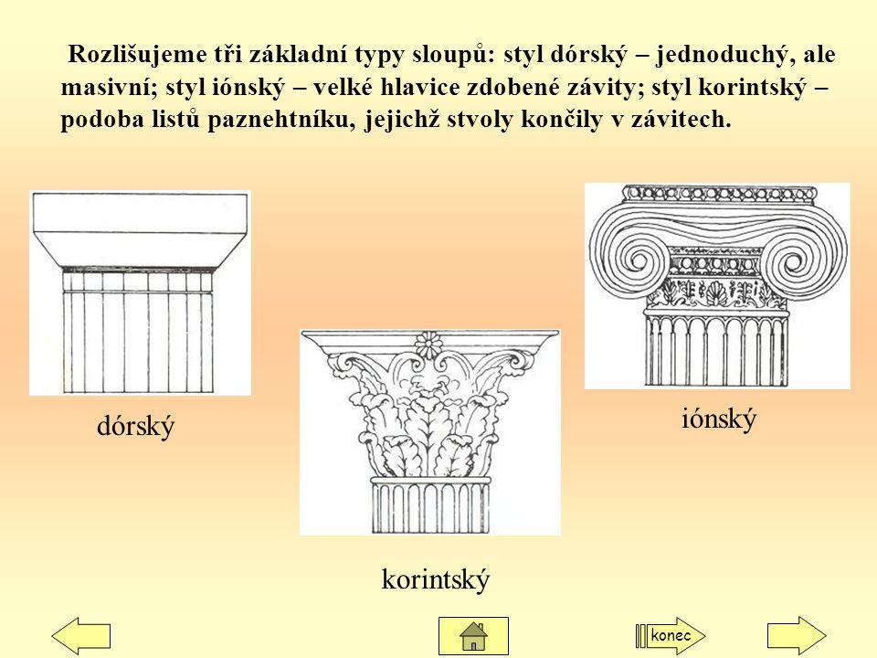 Rozlišujeme tři základní typy sloupů: styl dórský – jednoduchý, ale masivní; styl iónský – velké hlavice zdobené závity; styl korintský – podoba listů paznehtníku, jejichž stvoly končily v závitech.
