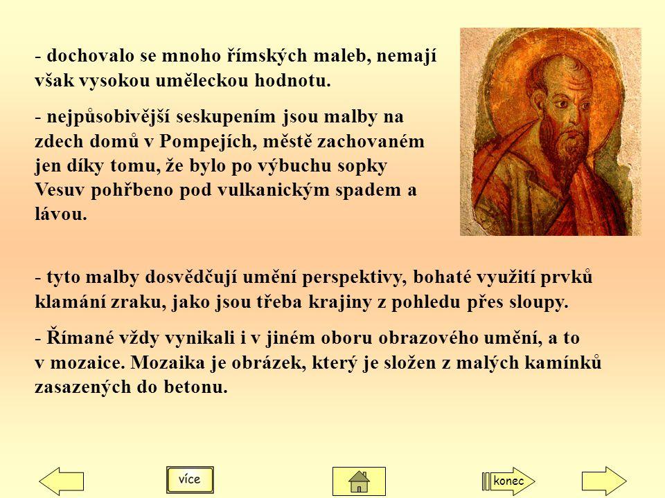 - dochovalo se mnoho římských maleb, nemají však vysokou uměleckou hodnotu.