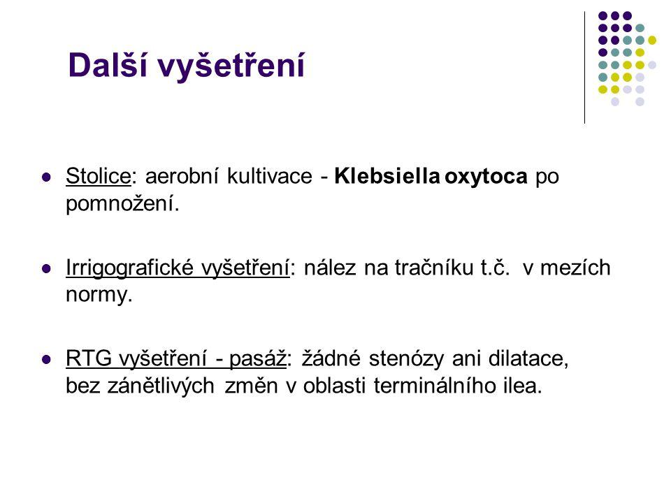 Další vyšetření Stolice: aerobní kultivace - Klebsiella oxytoca po pomnožení. Irrigografické vyšetření: nález na tračníku t.č. v mezích normy.