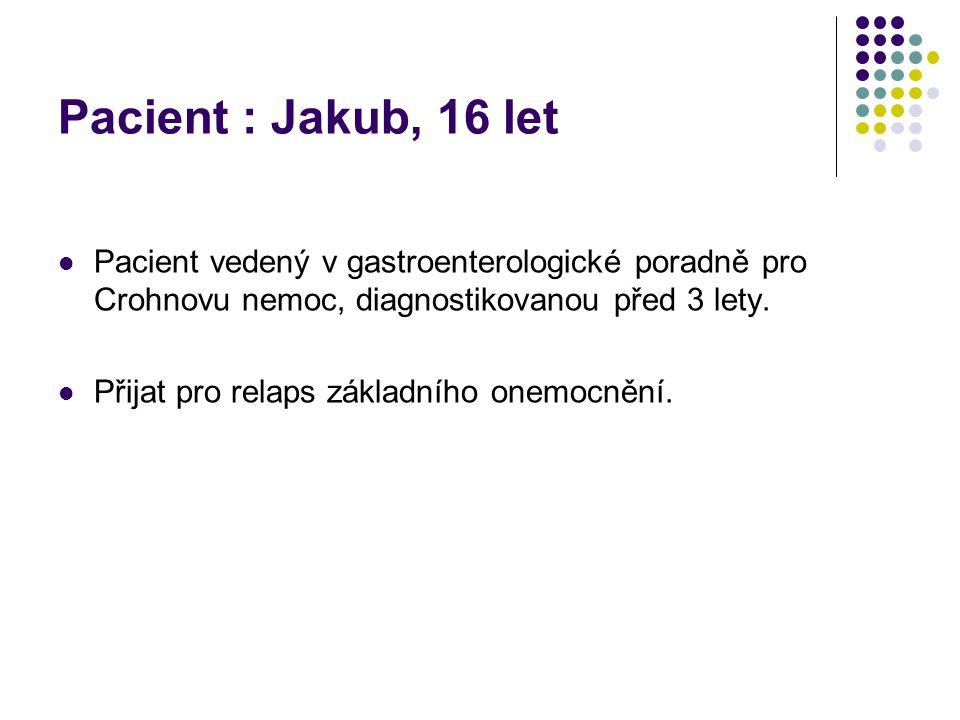 Pacient : Jakub, 16 let Pacient vedený v gastroenterologické poradně pro Crohnovu nemoc, diagnostikovanou před 3 lety.