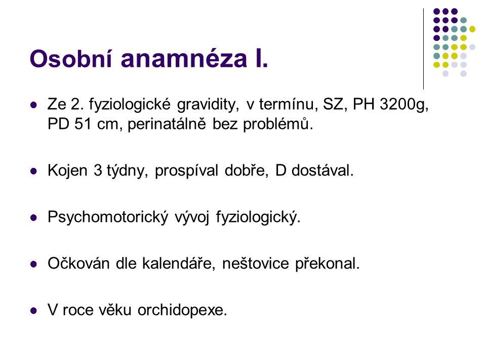 Osobní anamnéza I. Ze 2. fyziologické gravidity, v termínu, SZ, PH 3200g, PD 51 cm, perinatálně bez problémů.