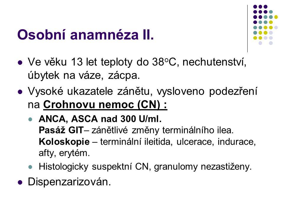 Osobní anamnéza II. Ve věku 13 let teploty do 38oC, nechutenství, úbytek na váze, zácpa.