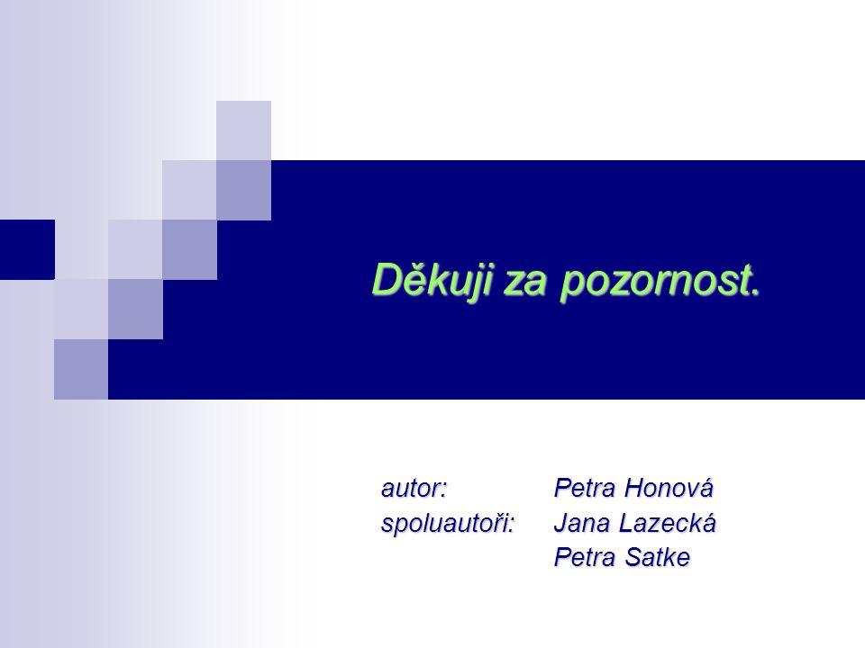 autor: Petra Honová spoluautoři: Jana Lazecká Petra Satke