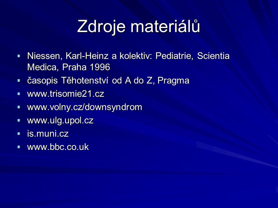 Zdroje materiálů Niessen, Karl-Heinz a kolektiv: Pediatrie, Scientia Medica, Praha 1996. časopis Těhotenství od A do Z, Pragma.