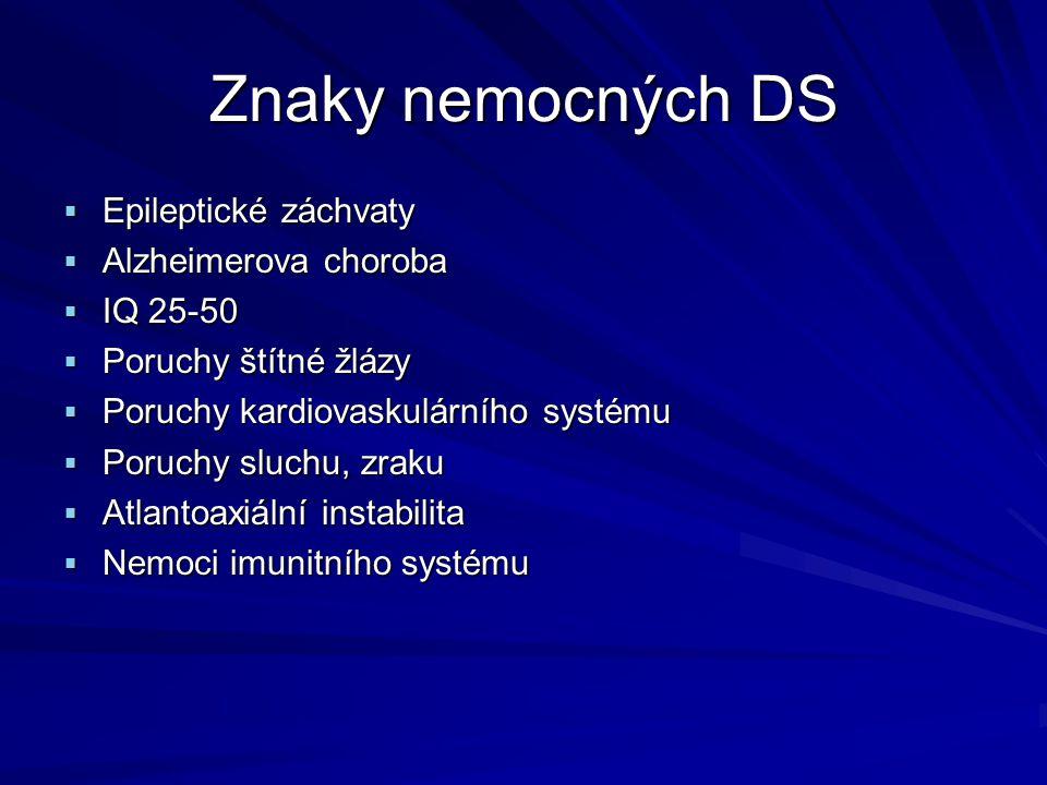 Znaky nemocných DS Epileptické záchvaty Alzheimerova choroba IQ 25-50