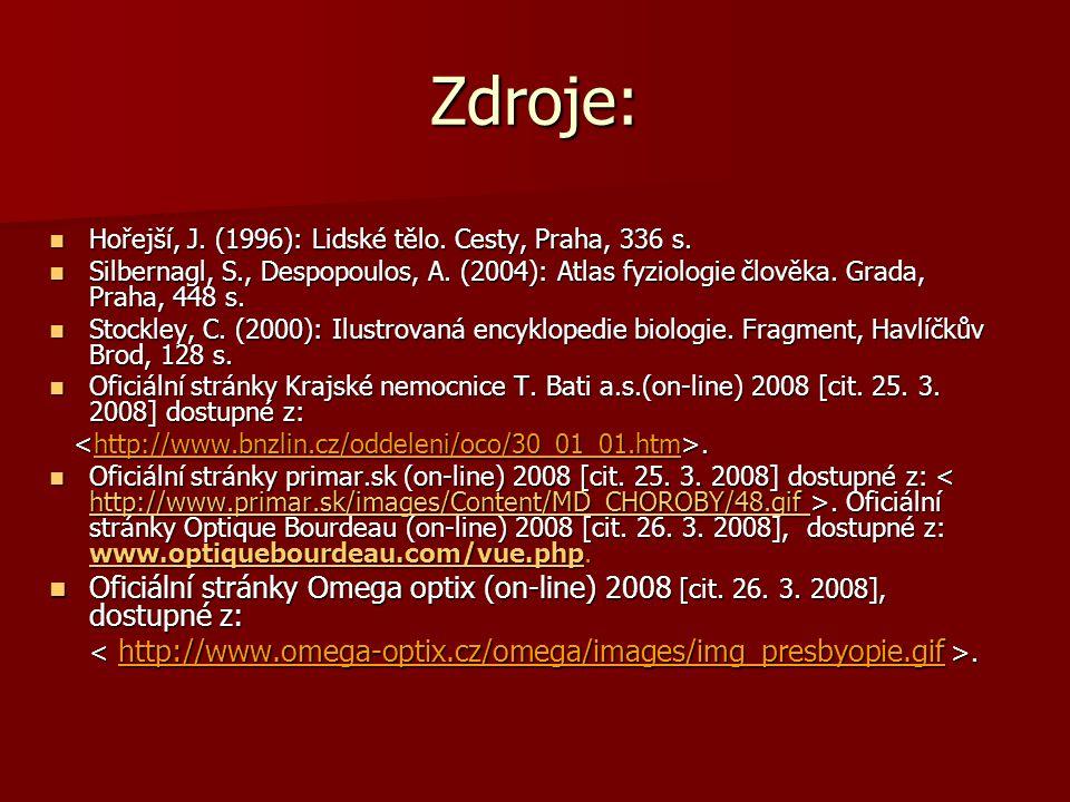 Zdroje: Hořejší, J. (1996): Lidské tělo. Cesty, Praha, 336 s. Silbernagl, S., Despopoulos, A. (2004): Atlas fyziologie člověka. Grada, Praha, 448 s.