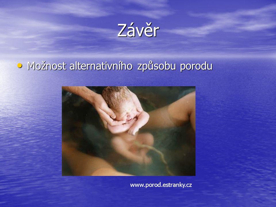 Závěr Možnost alternativního způsobu porodu www.porod.estranky.cz