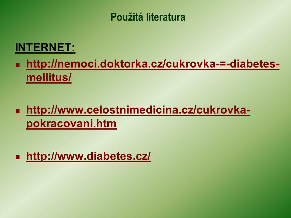 Použitá literatura INTERNET: http://nemoci.doktorka.cz/cukrovka-=-diabetes-mellitus/ http://www.celostnimedicina.cz/cukrovka-pokracovani.htm.