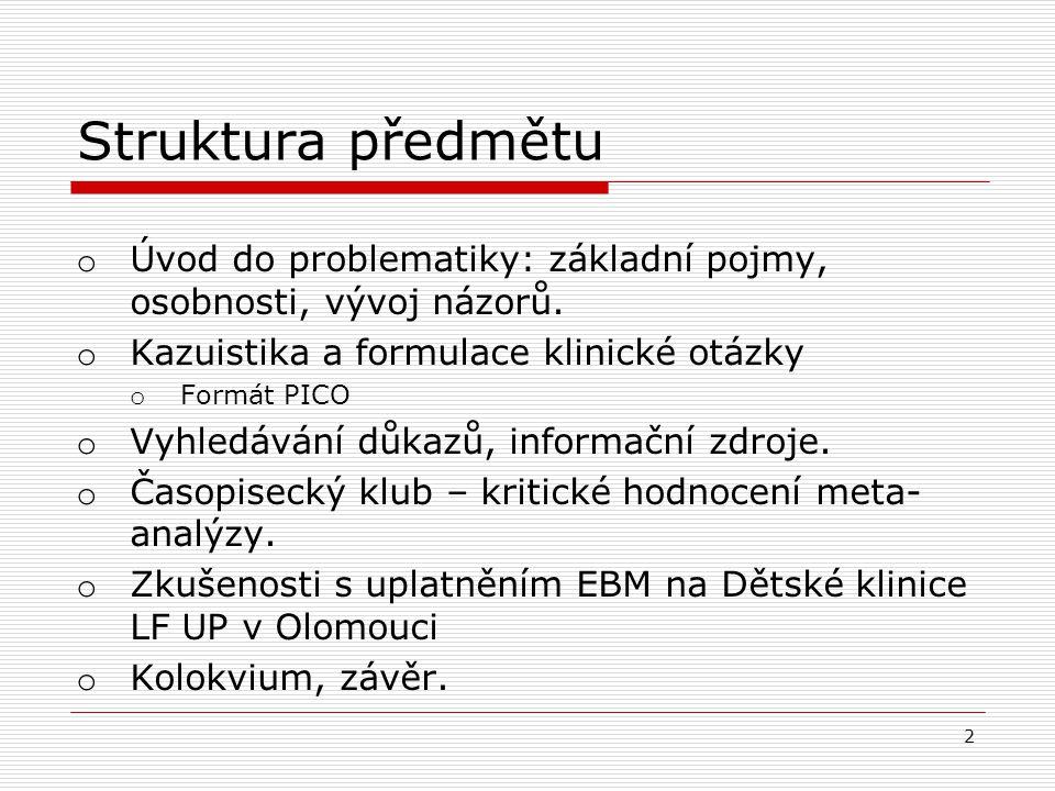 Struktura předmětu Úvod do problematiky: základní pojmy, osobnosti, vývoj názorů. Kazuistika a formulace klinické otázky.