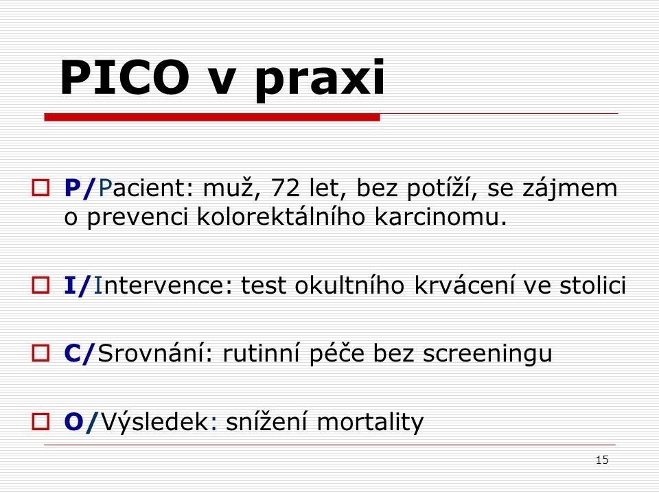 PICO v praxi P/Pacient: muž, 72 let, bez potíží, se zájmem o prevenci kolorektálního karcinomu. I/Intervence: test okultního krvácení ve stolici.