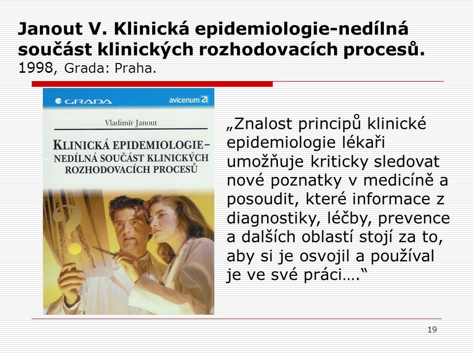 Janout V. Klinická epidemiologie-nedílná součást klinických rozhodovacích procesů. 1998, Grada: Praha.
