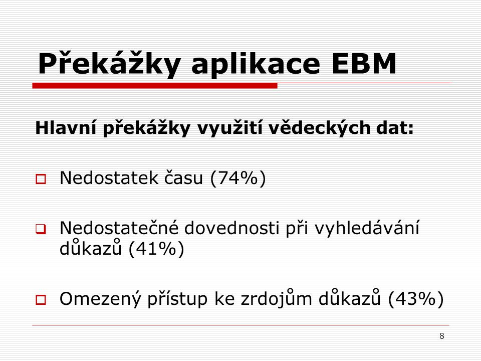 Překážky aplikace EBM Hlavní překážky využití vědeckých dat: