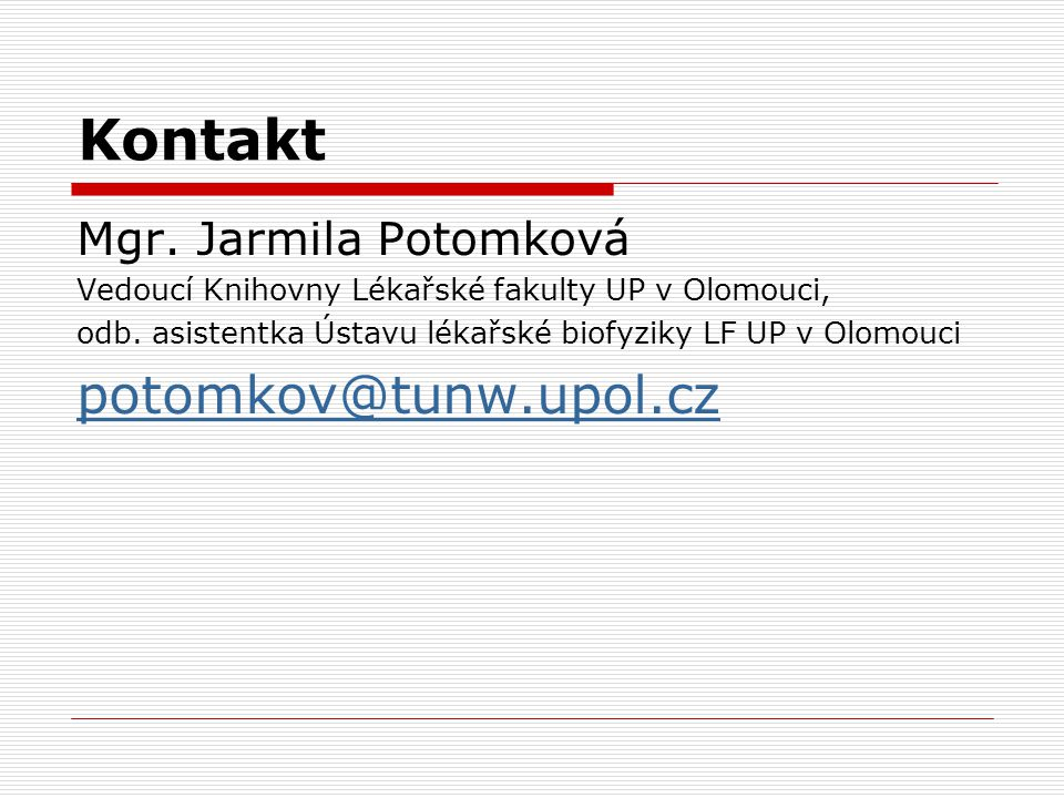 Kontakt potomkov@tunw.upol.cz Mgr. Jarmila Potomková