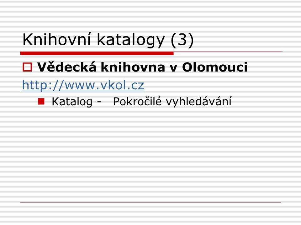 Knihovní katalogy (3) Vědecká knihovna v Olomouci http://www.vkol.cz