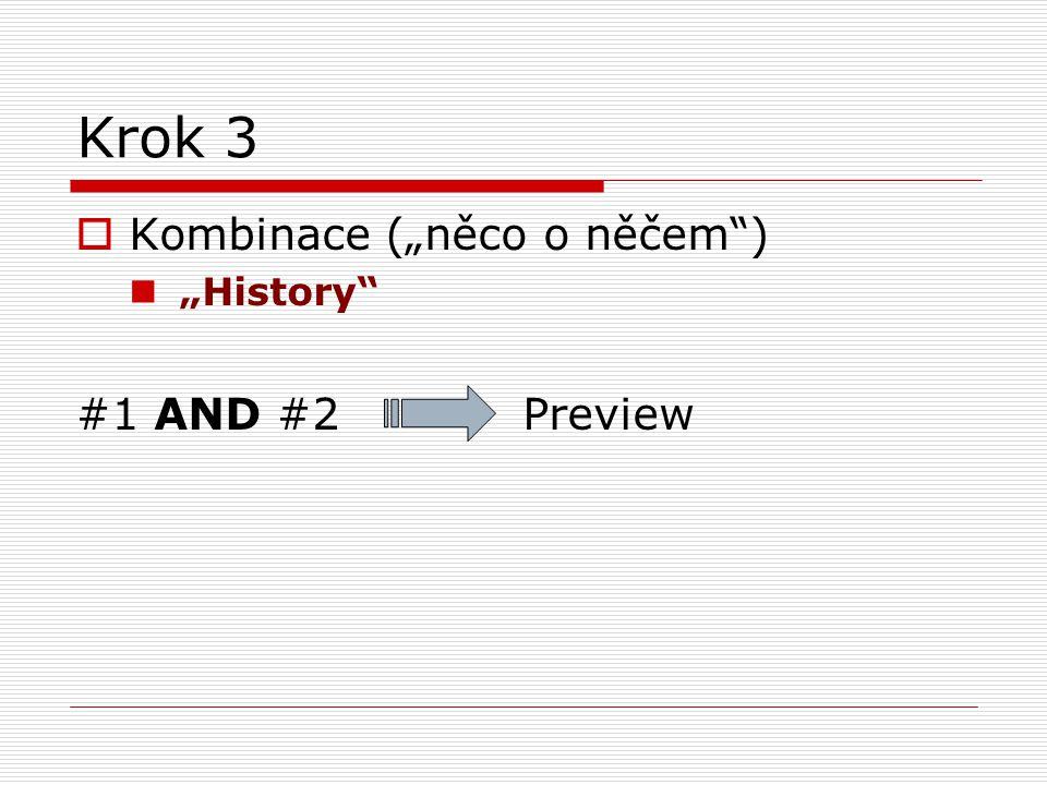 """Krok 3 Kombinace (""""něco o něčem ) """"History #1 AND #2 Preview"""