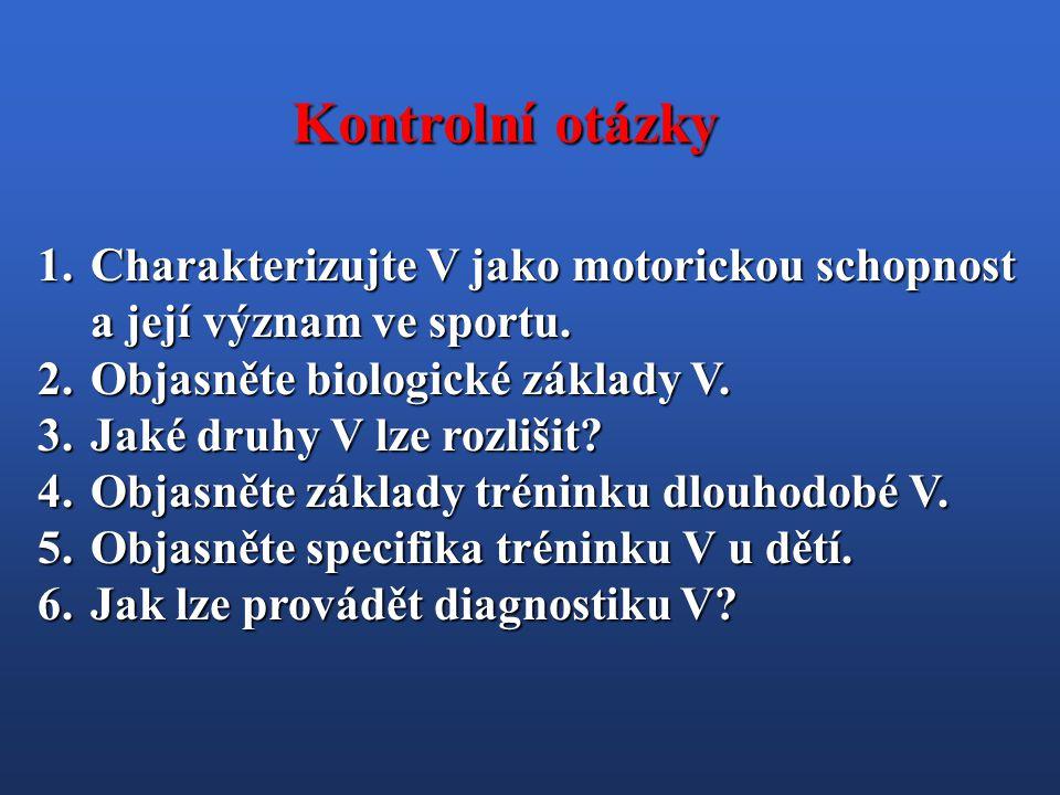 Kontrolní otázky Charakterizujte V jako motorickou schopnost a její význam ve sportu. Objasněte biologické základy V.