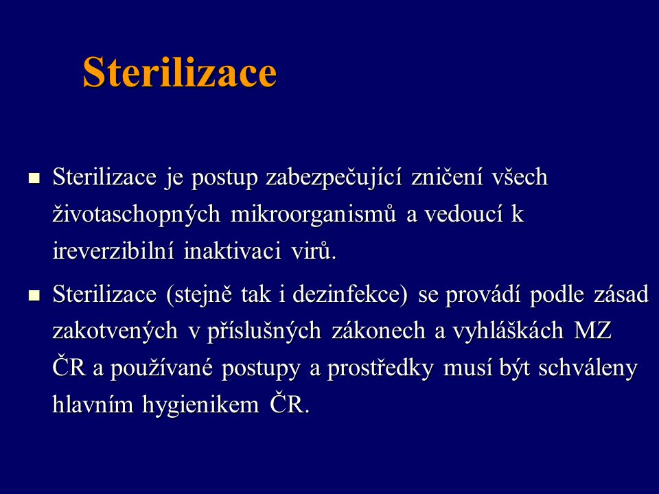 Sterilizace Sterilizace je postup zabezpečující zničení všech životaschopných mikroorganismů a vedoucí k ireverzibilní inaktivaci virů.